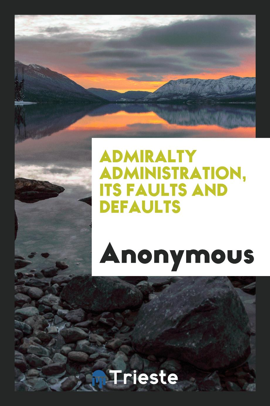 Admiralty Administration, Its Faults and Defaults