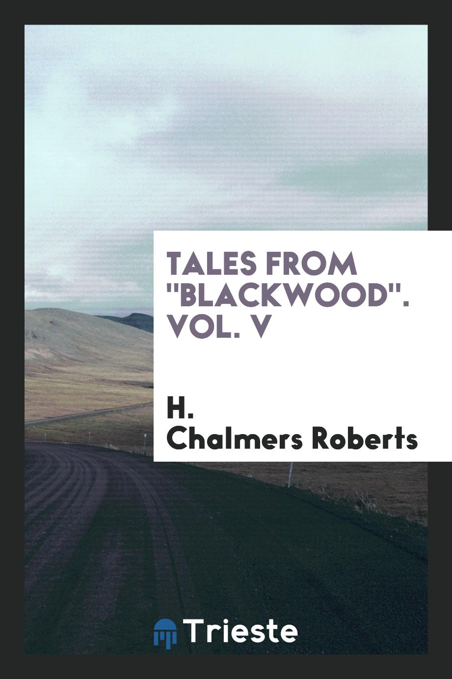 "H. Chalmers Roberts - Tales from ""Blackwood"". Vol. V"