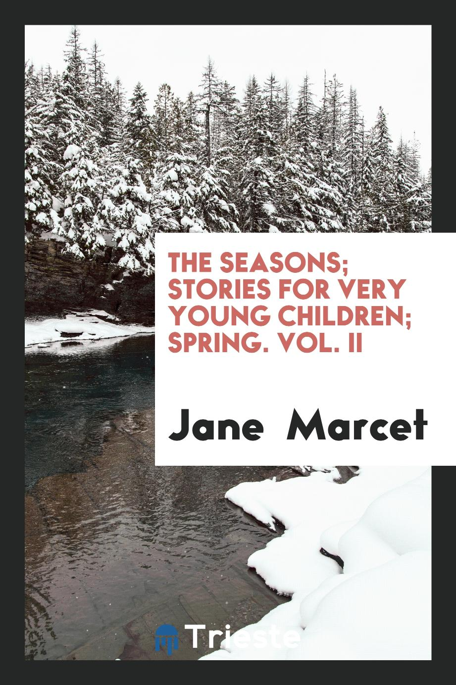 The Seasons; Stories for Very Young Children; Spring. Vol. II