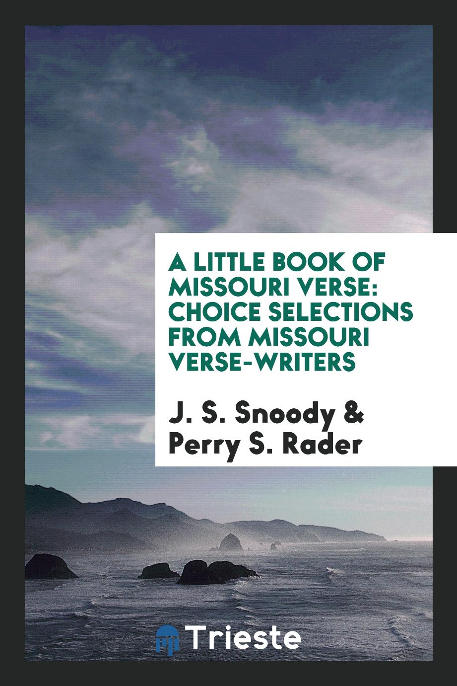 A Little Book of Missouri Verse: Choice Selections from Missouri Verse-Writers