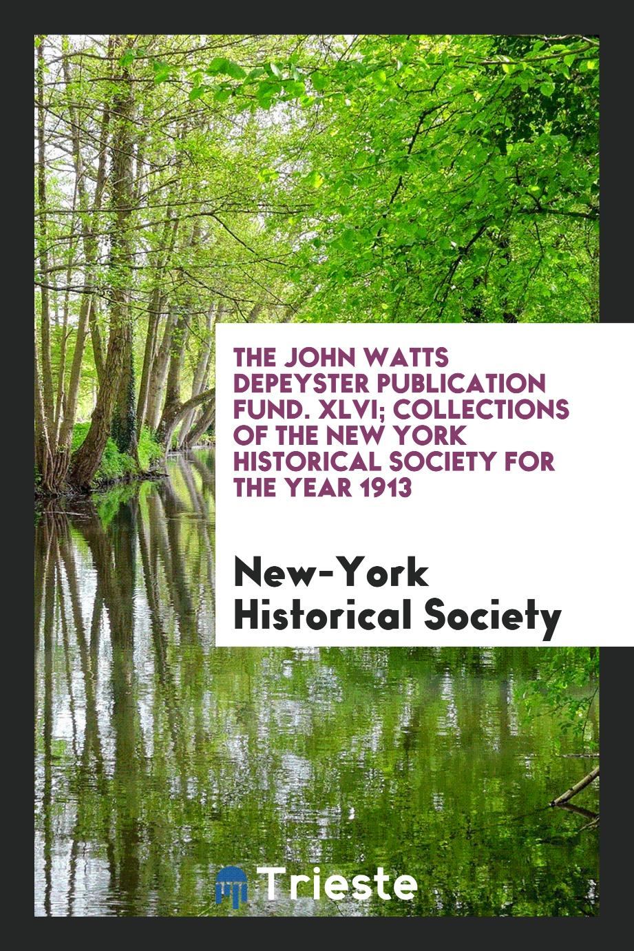 The John Watts DePeyster Publication Fund. XLVI; Collections of the New York Historical Society for the Year 1913