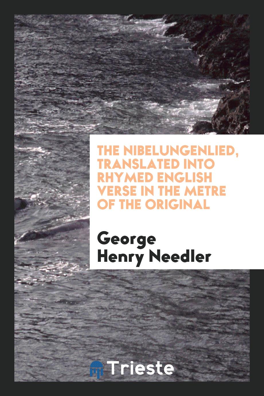 The Nibelungenlied, Translated into Rhymed English Verse in the Metre of the Original