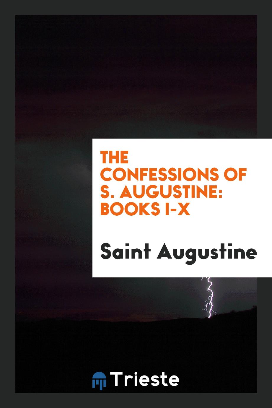 The confessions of S. Augustine: books I-X