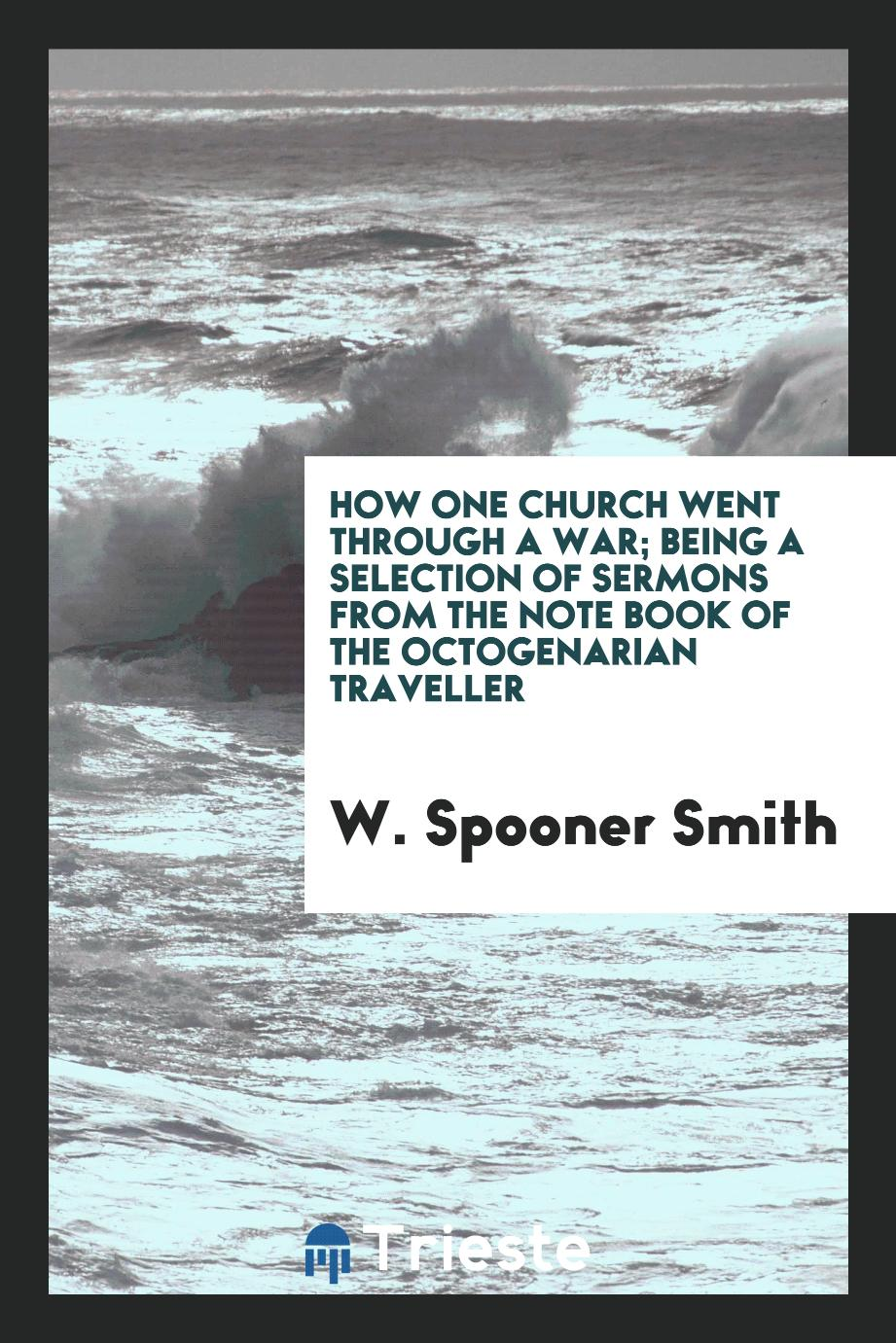 How one church went through a war; being a selection of sermons from the note book of the octogenarian traveller