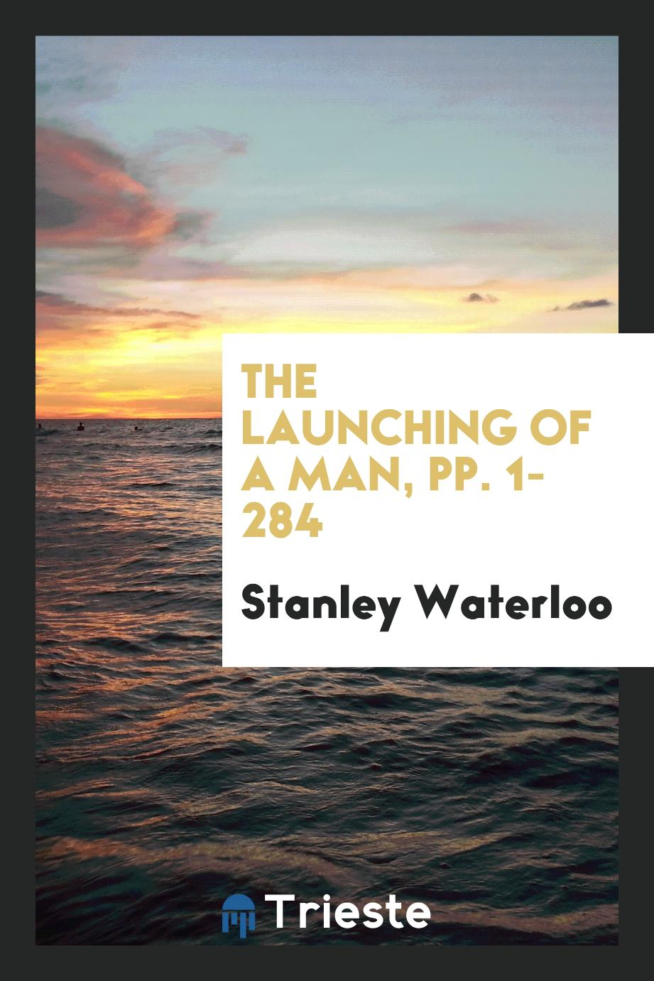 The Launching of a Man, pp. 1-284