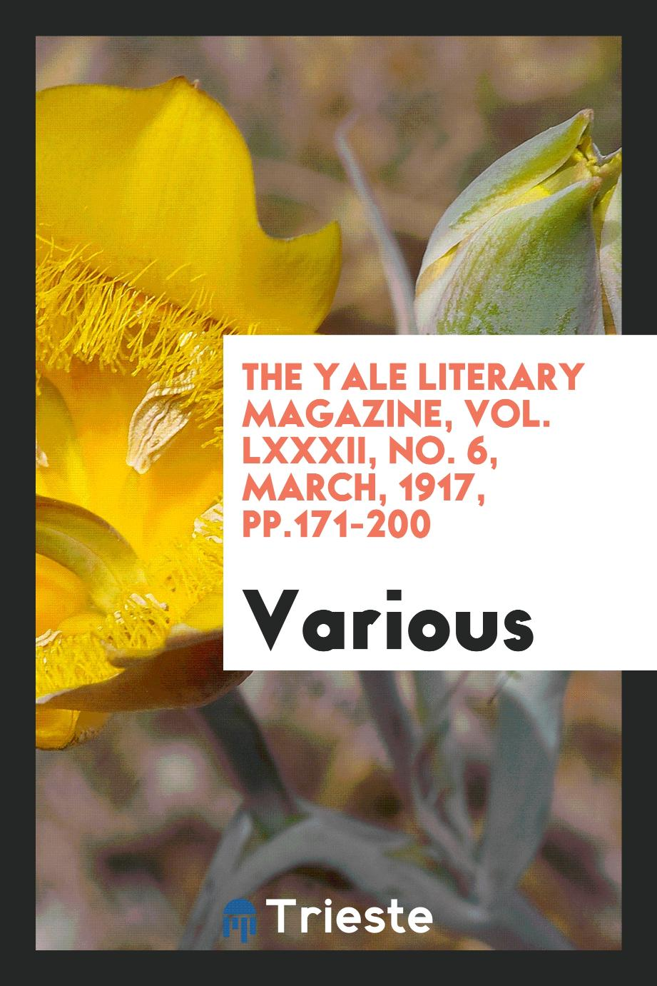 The Yale literary magazine, Vol. LXXXII, No. 6, march, 1917, pp.171-200