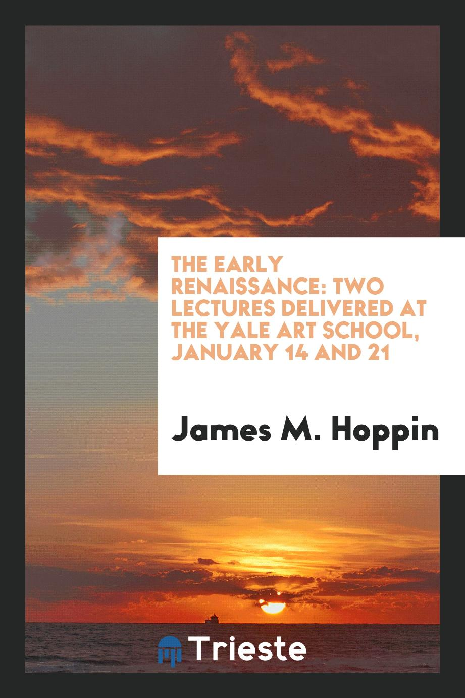 The early renaissance: two lectures delivered at the Yale Art School, January 14 and 21