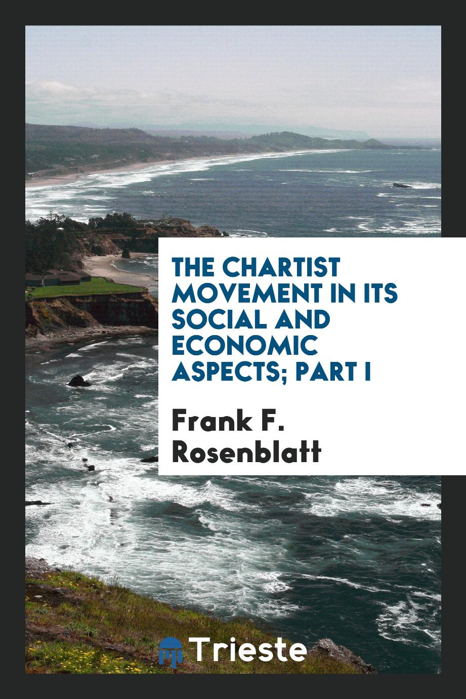 The Chartist Movement in Its Social and Economic Aspects; Part I