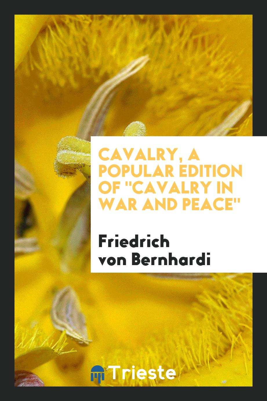 "Friedrich von Bernhardi - Cavalry, a popular edition of ""Cavalry in war and peace"""