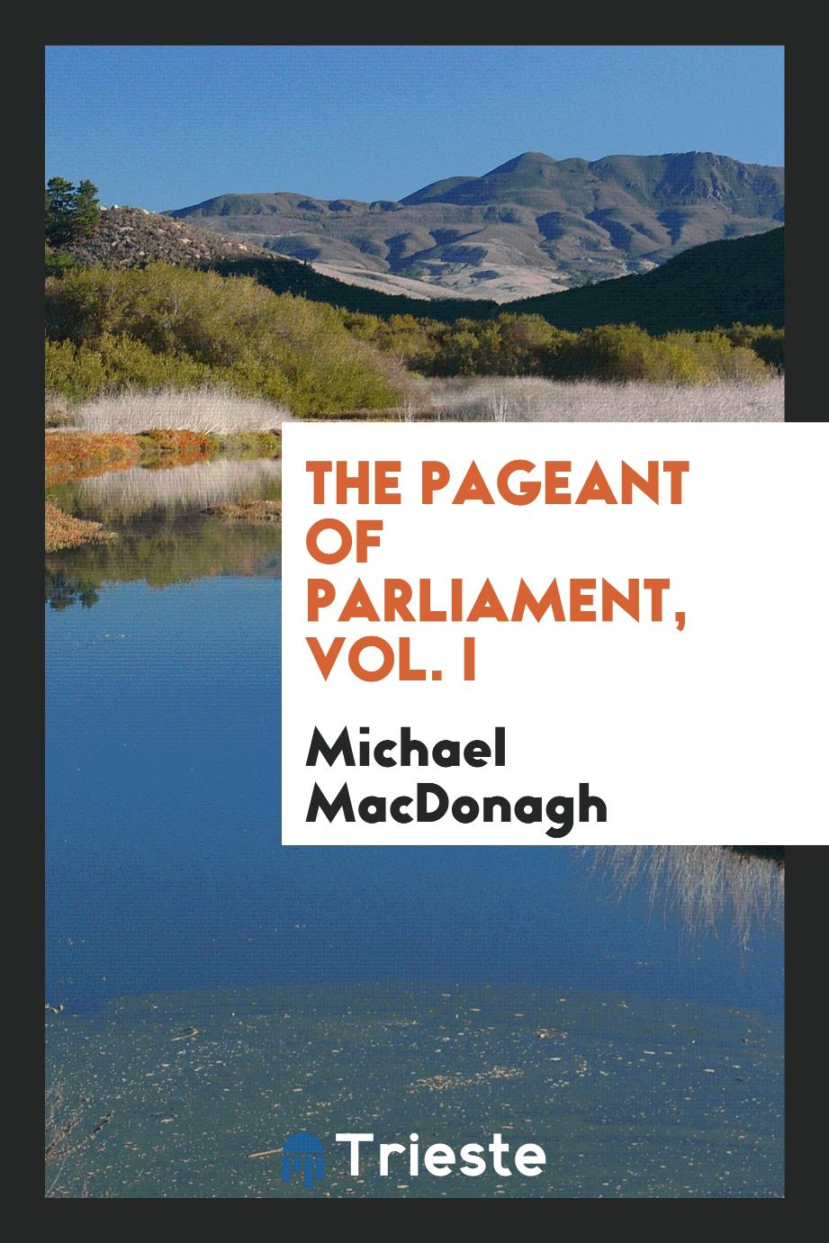 The pageant of Parliament, vol. I
