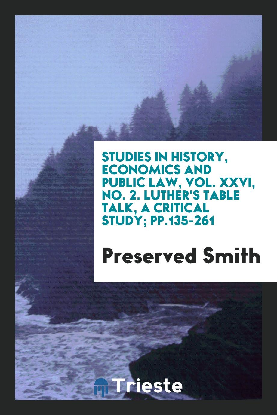 Studies in History, Economics and Public Law, Vol. XXVI, No. 2. Luther's Table talk, a critical study; pp.135-261