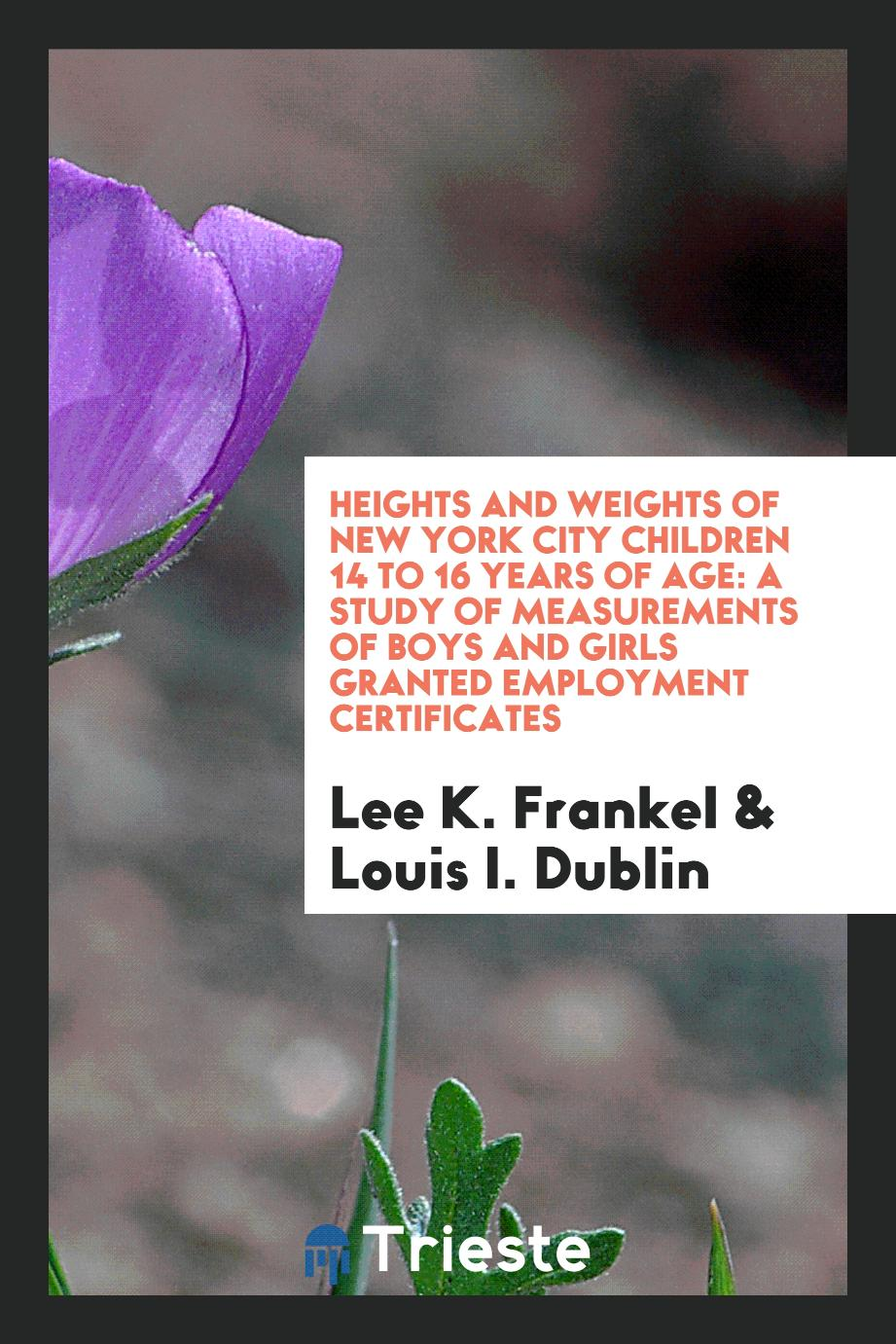 Heights and Weights of New York City Children 14 to 16 Years of Age: A Study of Measurements of Boys and Girls Granted Employment Certificates