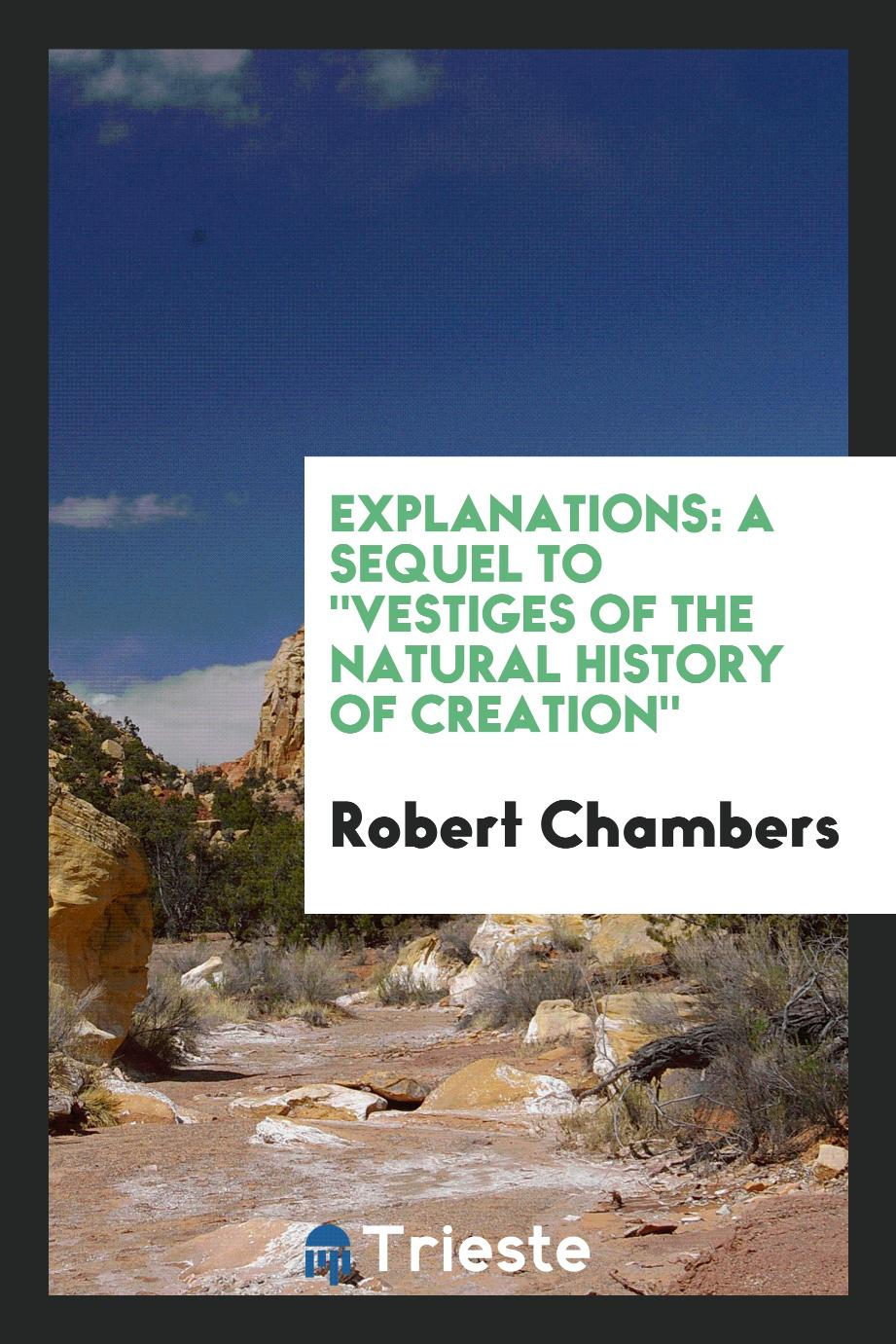 "Explanations: A Sequel to ""Vestiges of the Natural History of Creation"""