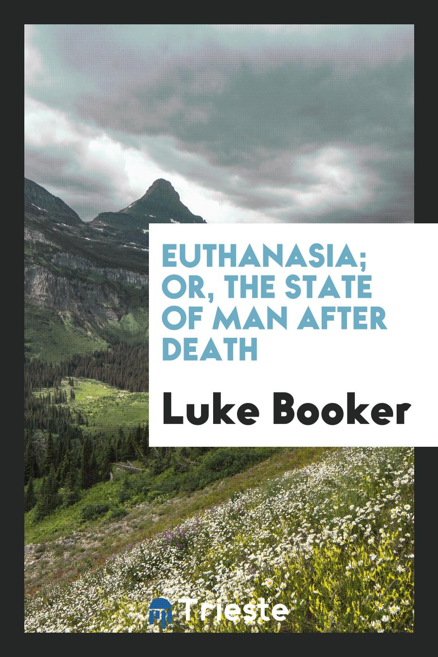 Euthanasia; Or, the State of Man After Death