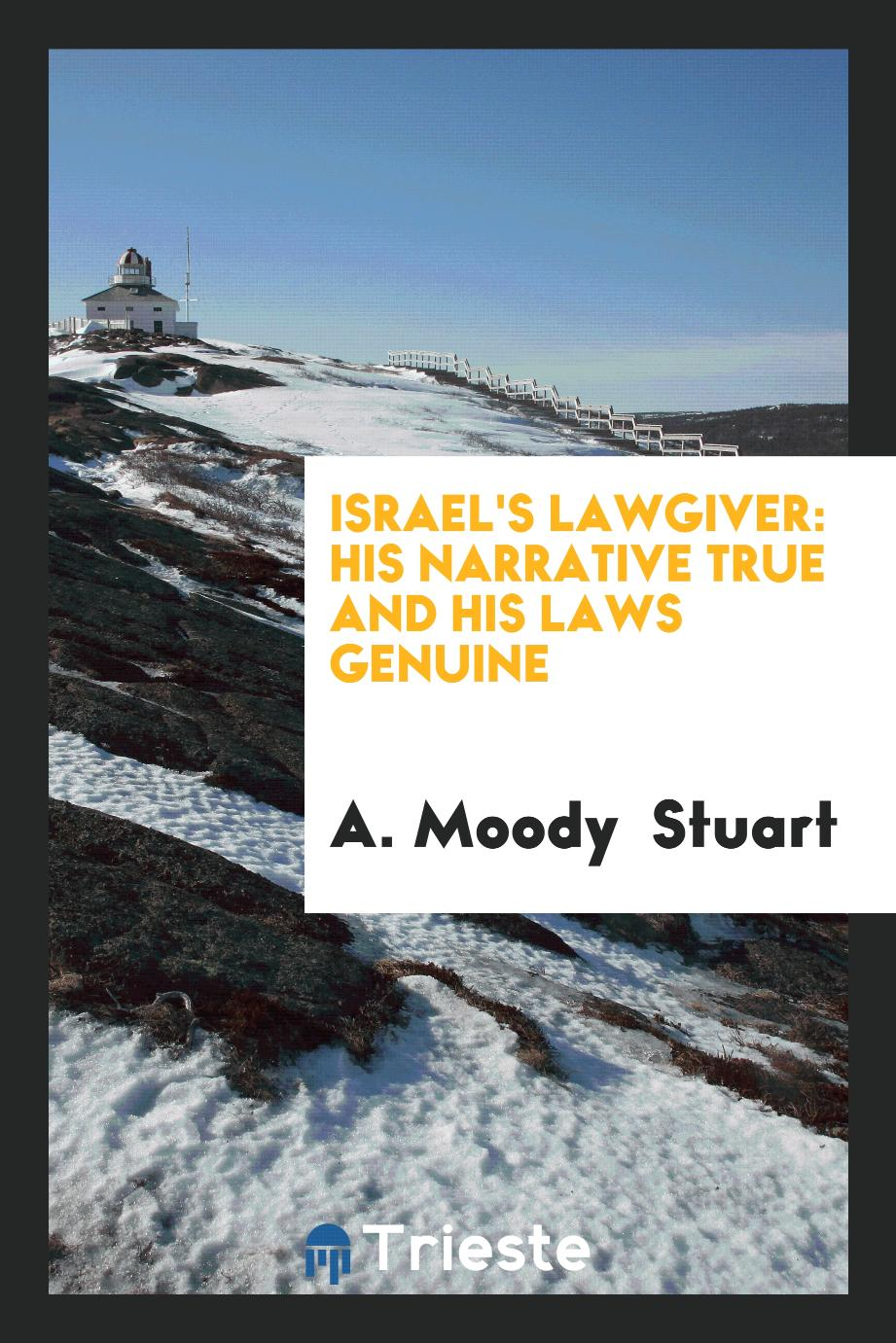 Israel's Lawgiver: His Narrative True and His Laws Genuine