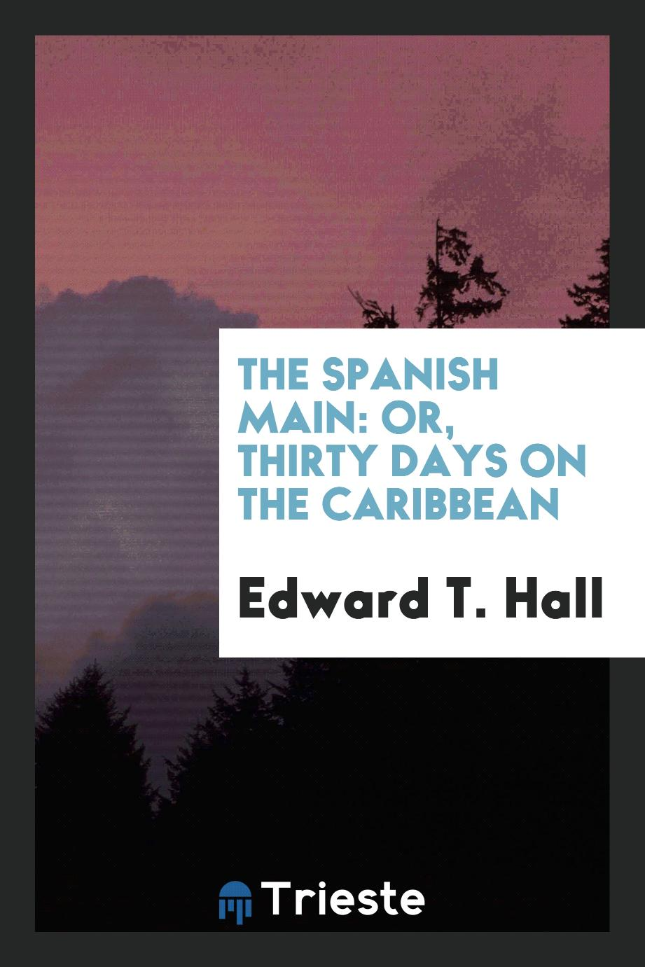 The Spanish Main: Or, Thirty Days on the Caribbean