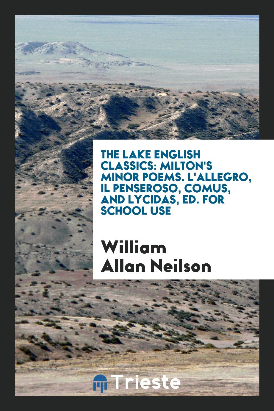 The Lake English Classics: Milton's Minor Poems. L'allegro, Il Penseroso, Comus, and Lycidas, Ed. For School Use