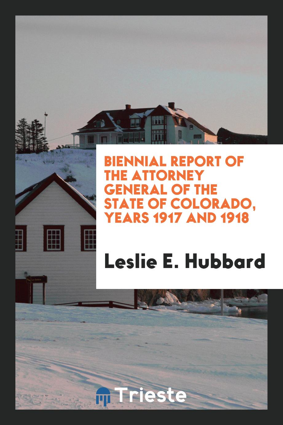Biennial Report of the Attorney General of the State of Colorado, Years 1917 and 1918