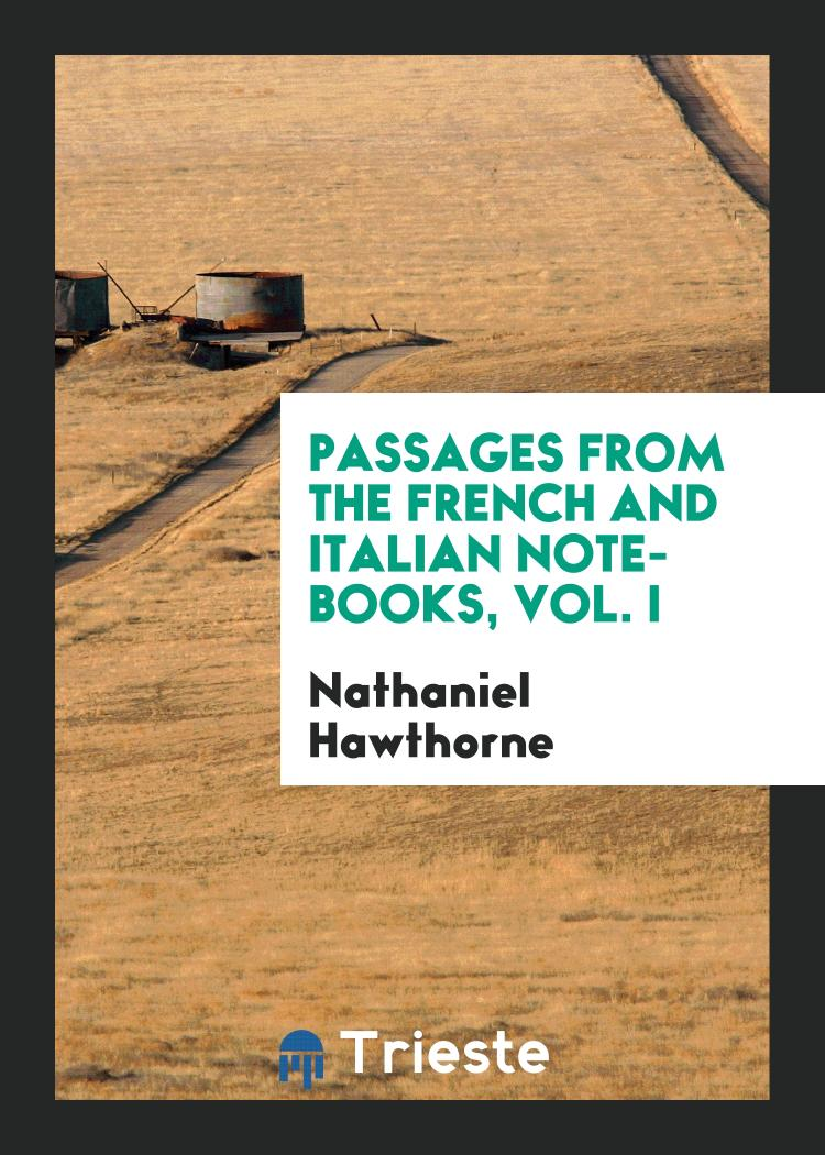 Passages from the French and Italian Note-Books, Vol. I