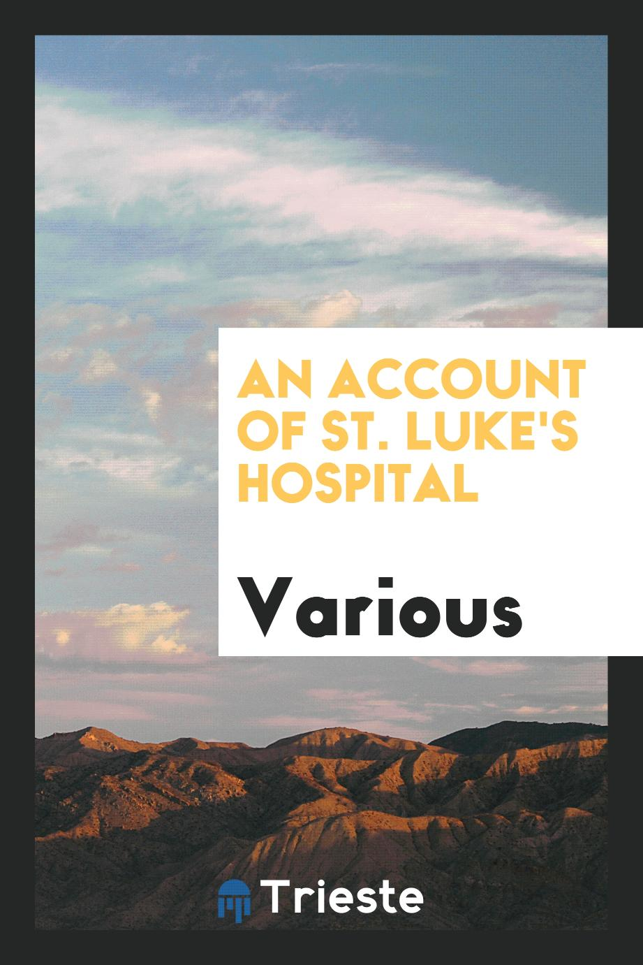 An Account of St. Luke's Hospital