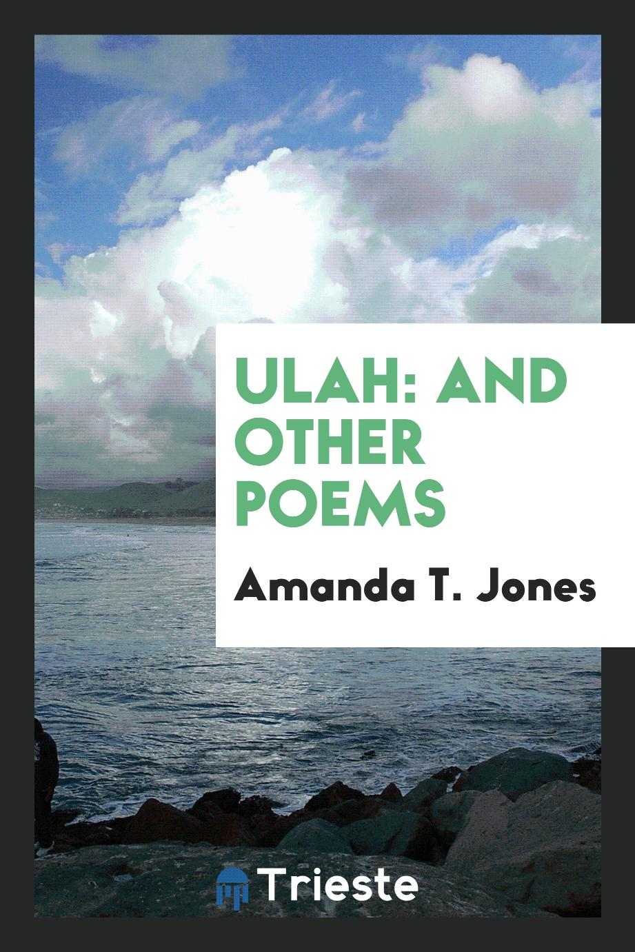 Amanda T. Jones - Ulah: And Other Poems
