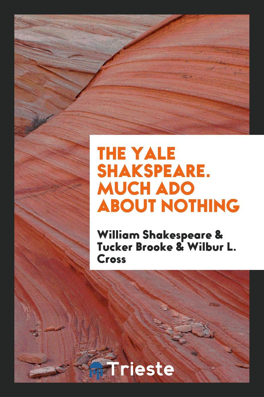 The Yale Shakspeare. Much ado about Nothing