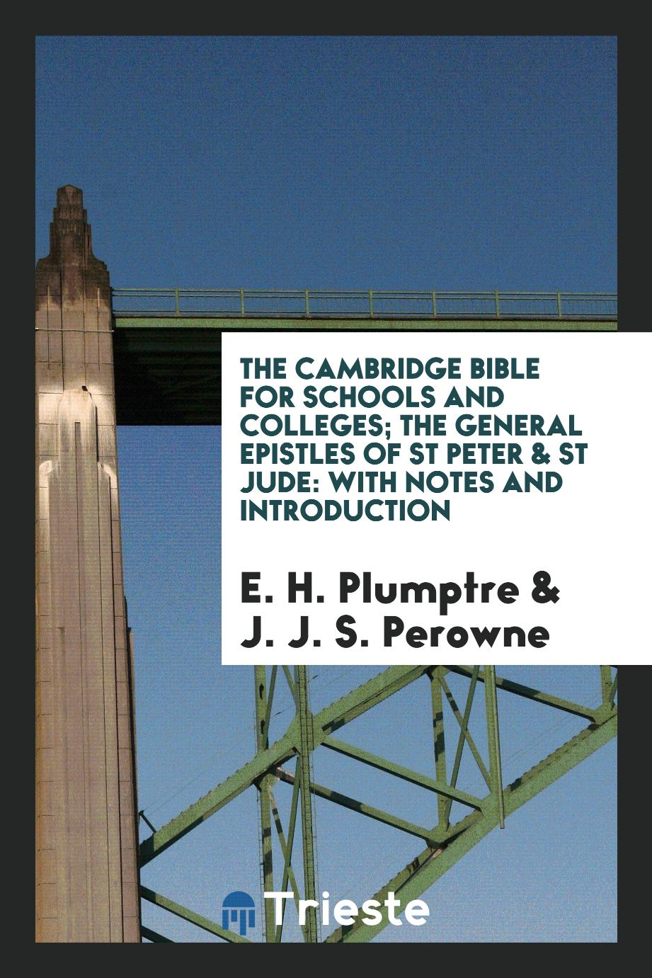 The Cambridge Bible for Schools and Colleges; The General Epistles of St Peter & St Jude: With Notes and Introduction