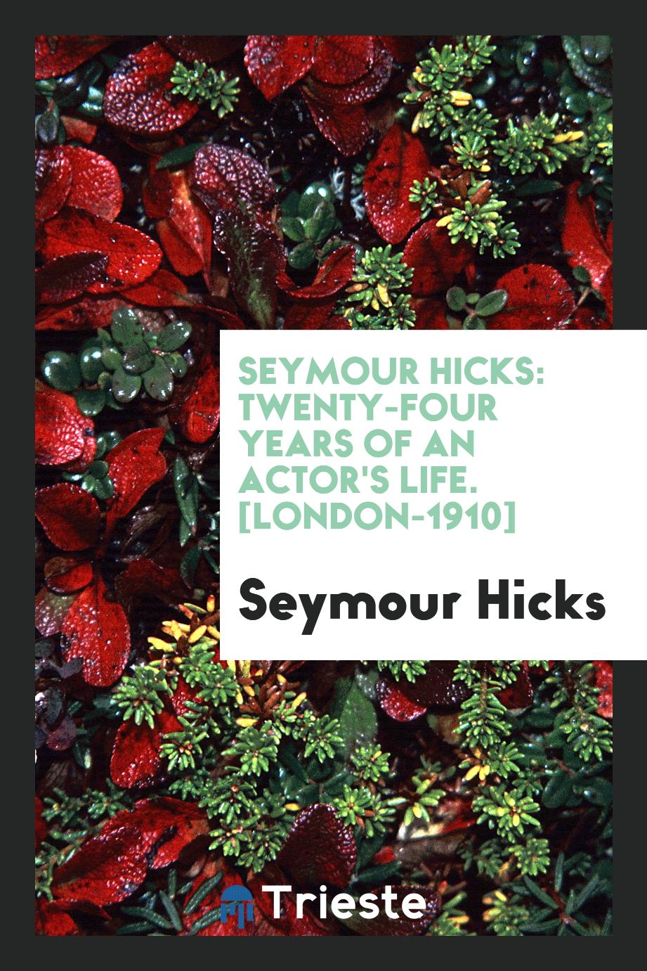 Seymour Hicks: Twenty-Four Years of an Actor's Life. [London-1910]