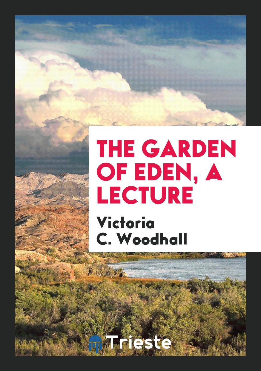 Victoria C. Woodhall - The Garden of Eden, a lecture