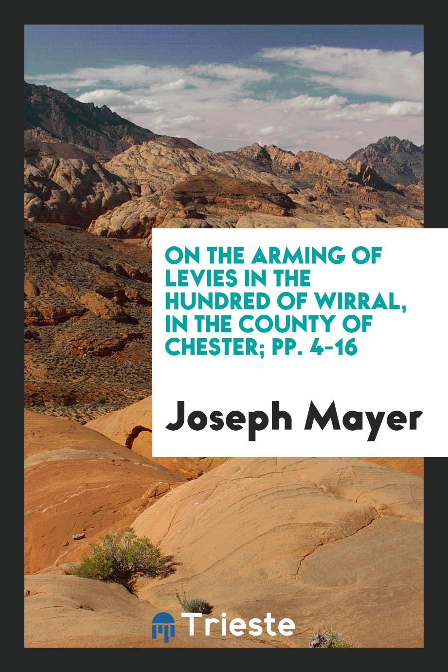 On the Arming of Levies in the Hundred of Wirral, in the County of Chester; pp. 4-16