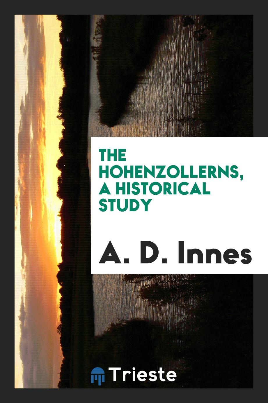 The Hohenzollerns, a historical study