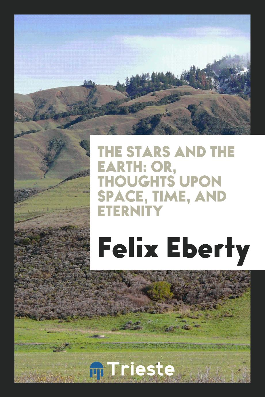 The Stars and the Earth: Or, Thoughts Upon Space, Time, and Eternity