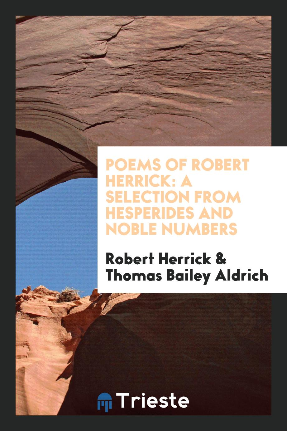 Poems of Robert Herrick: a selection from Hesperides and Noble numbers