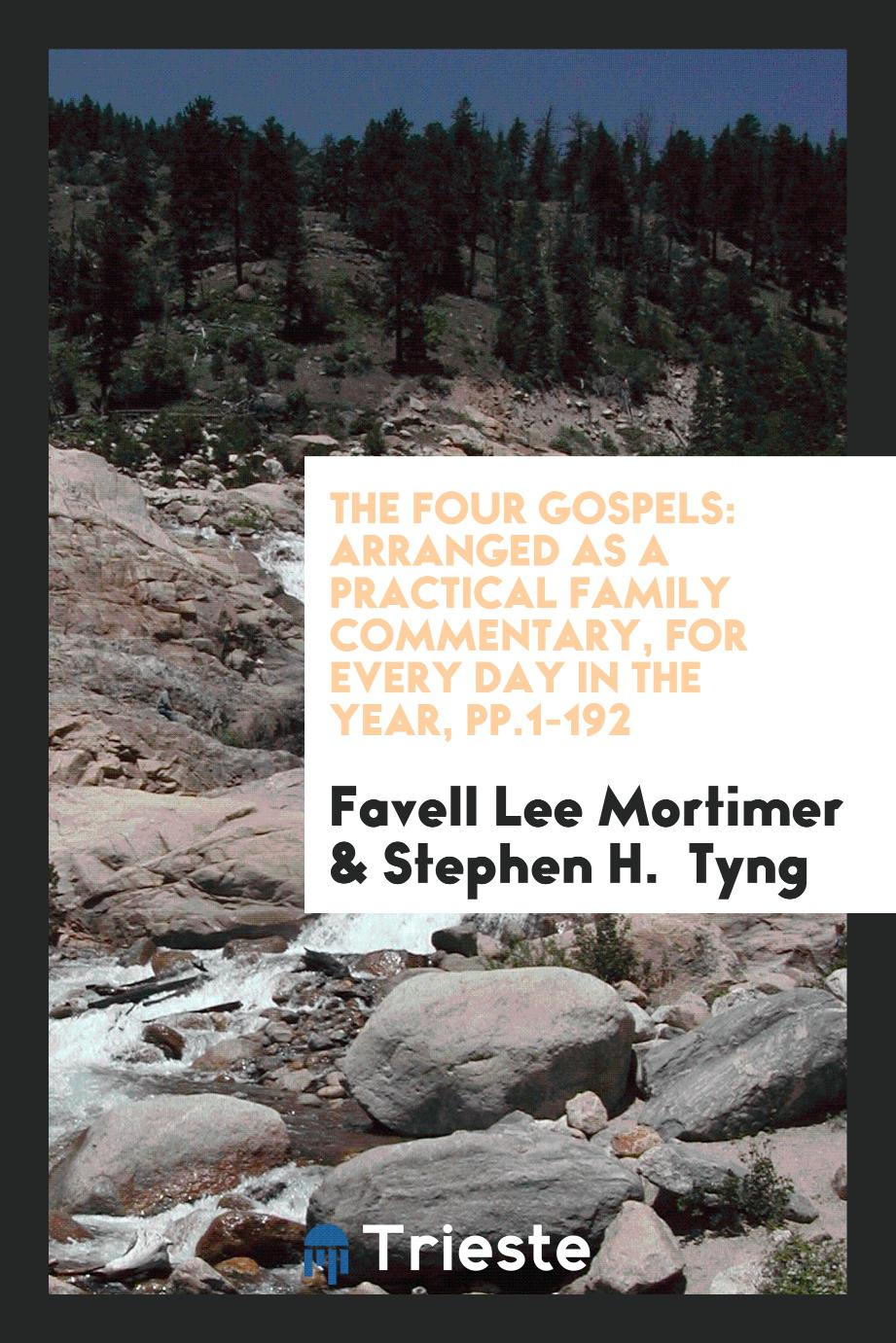 The Four Gospels: Arranged as a Practical Family Commentary, for Every Day in the Year, pp.1-192