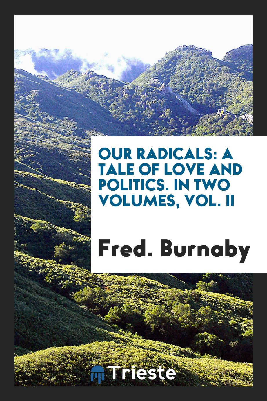 Our Radicals: A Tale of Love and Politics. In Two Volumes, Vol. II