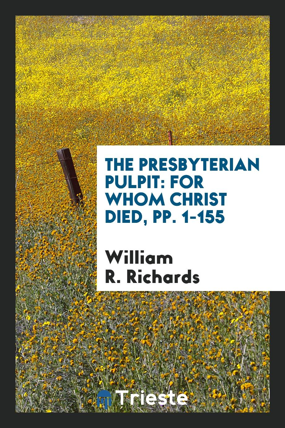 The Presbyterian Pulpit: For Whom Christ Died, pp. 1-155