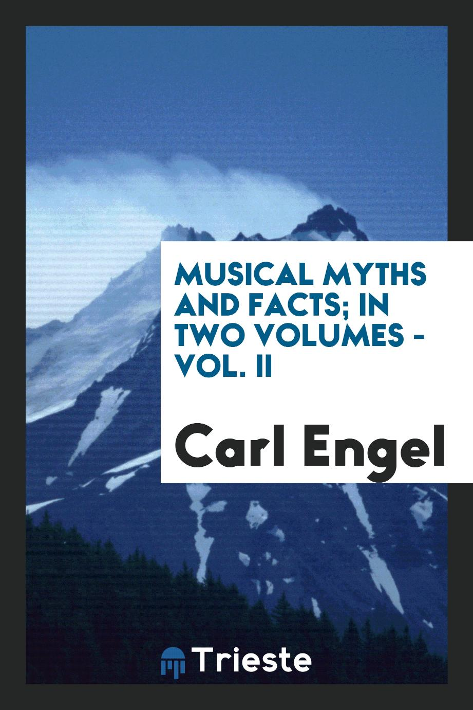 Musical myths and facts; In two volumes - Vol. II