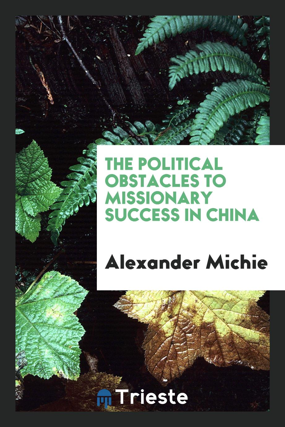 The Political Obstacles to Missionary Success in China