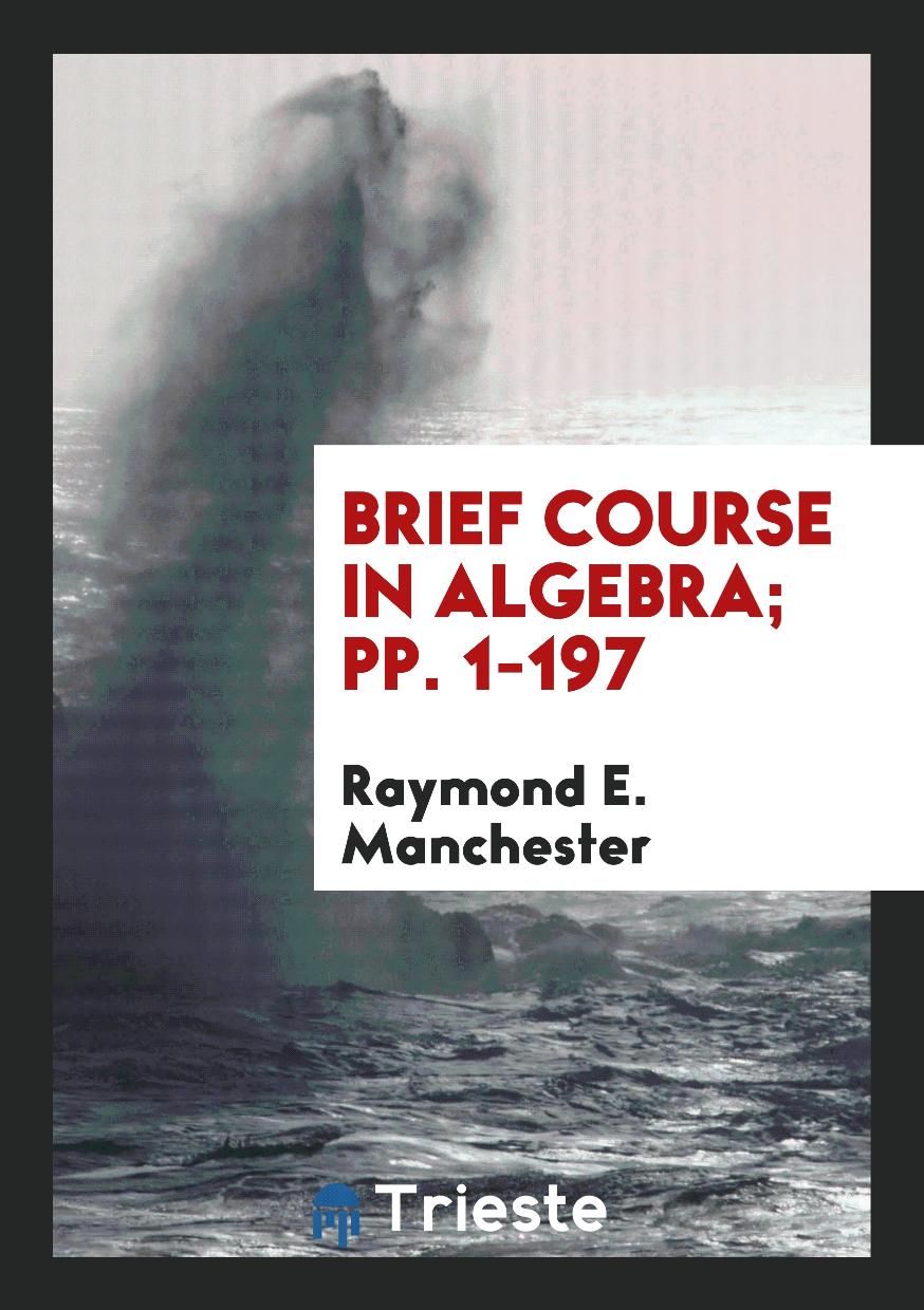 Brief Course in Algebra; pp. 1-197