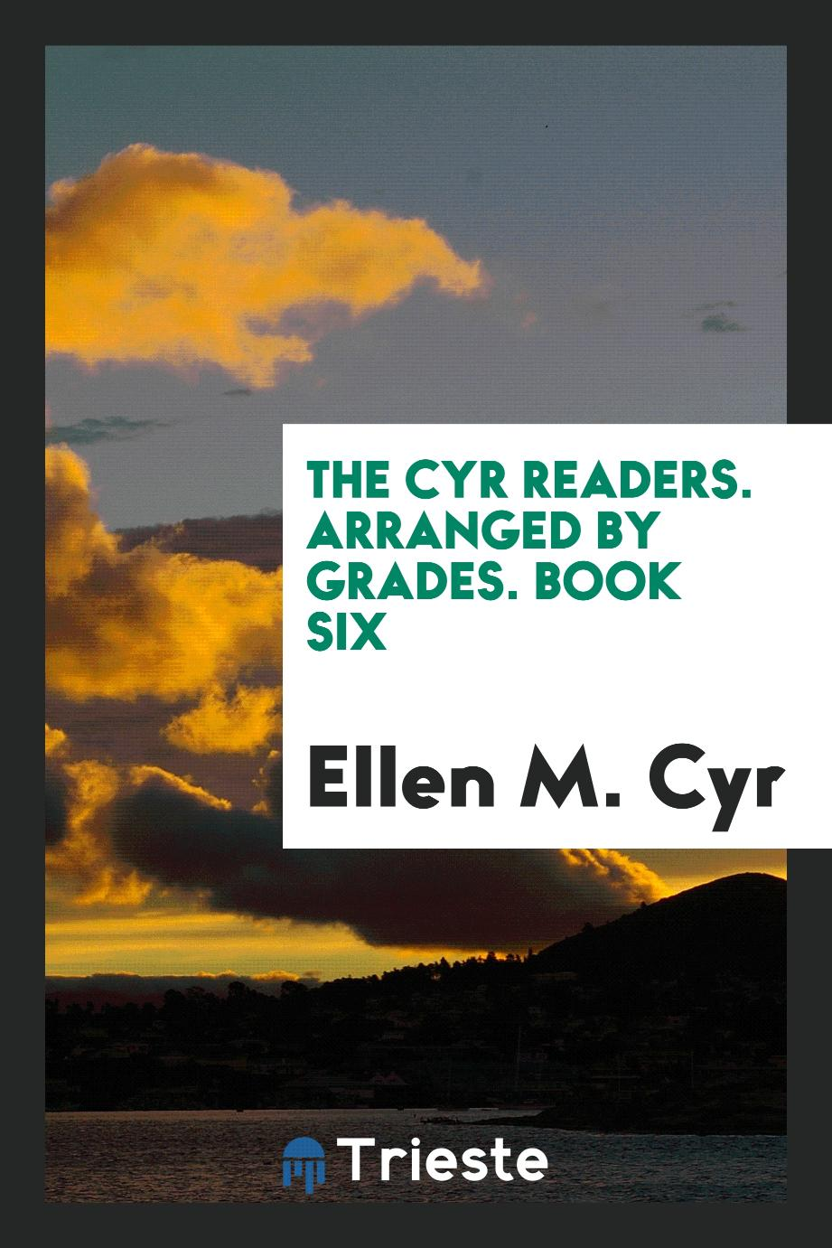 The Cyr Readers. Arranged by Grades. Book Six