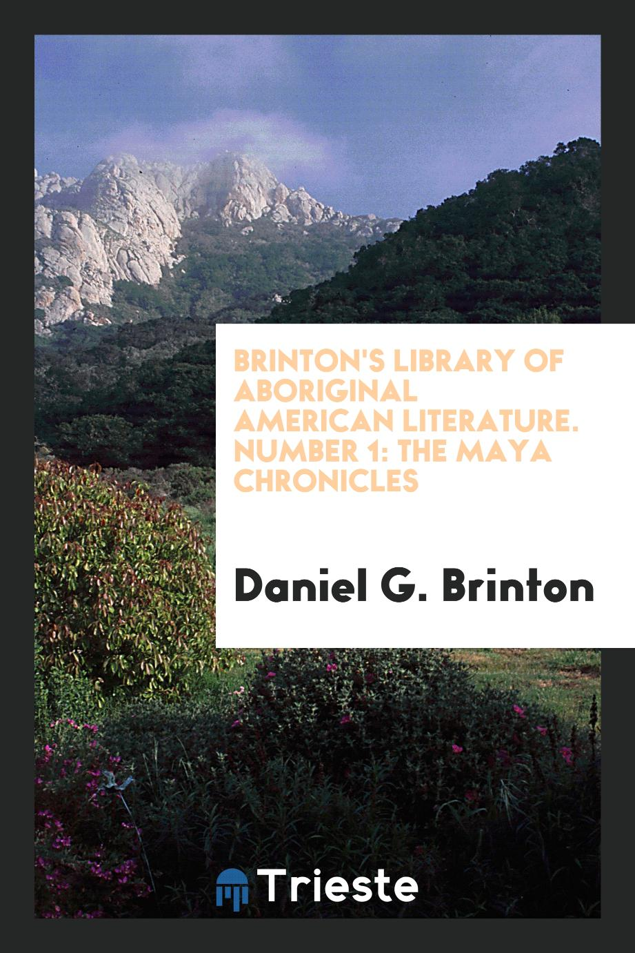 Brinton's Library of Aboriginal American Literature. Number 1: The Maya Chronicles