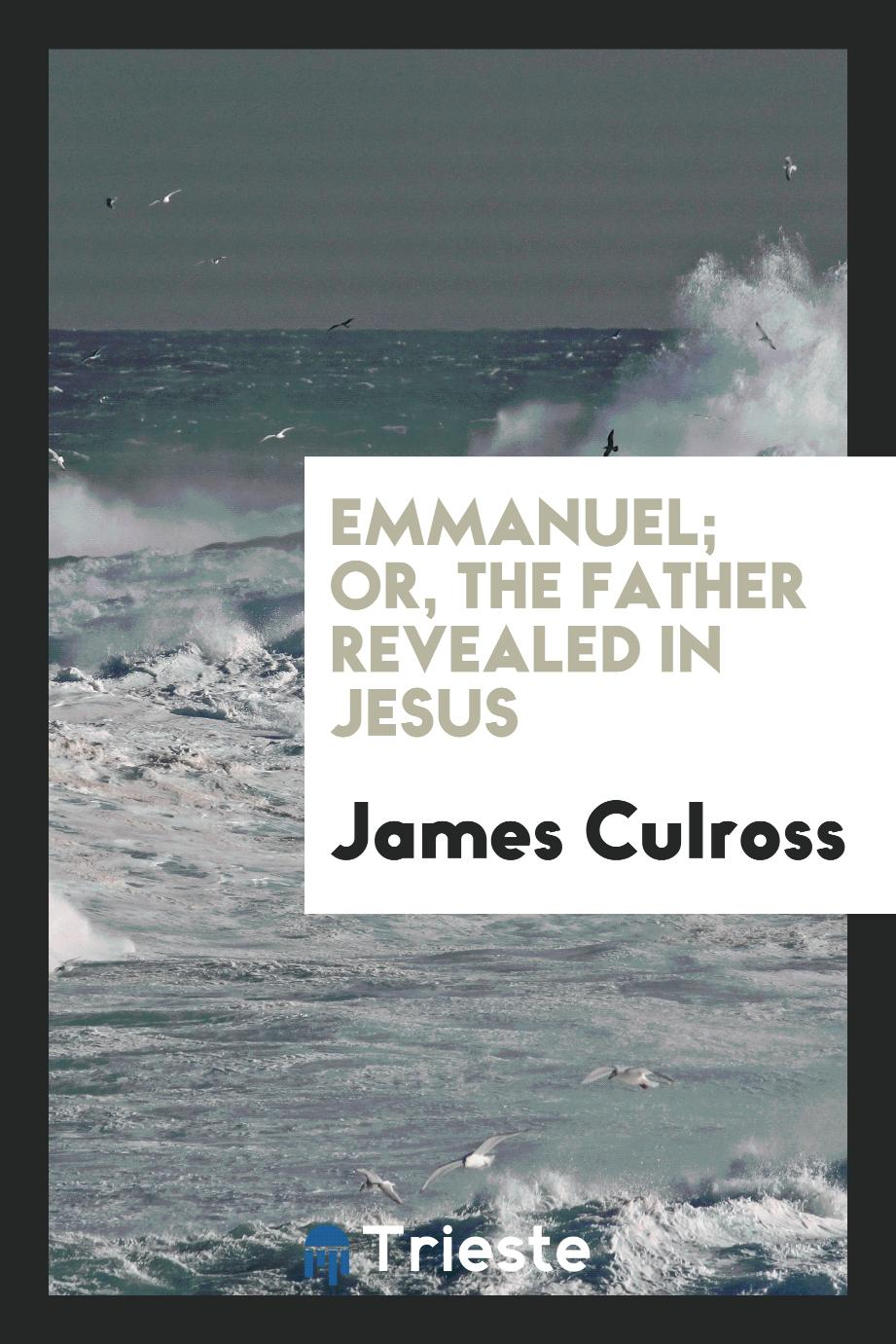 Emmanuel; Or, the Father Revealed in Jesus