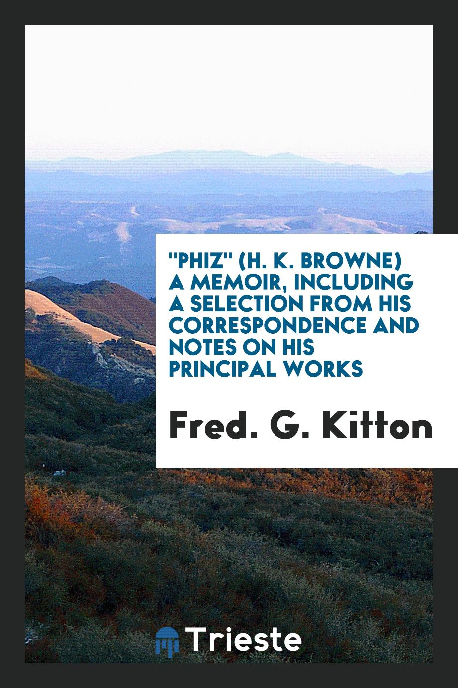 """Phiz"" (H. K. Browne) a memoir, including a selection from his correspondence and notes on his principal works"