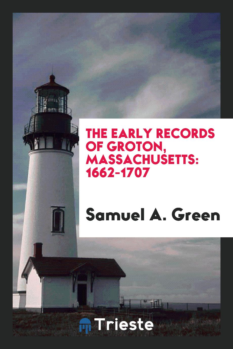 The Early Records of Groton, Massachusetts: 1662-1707