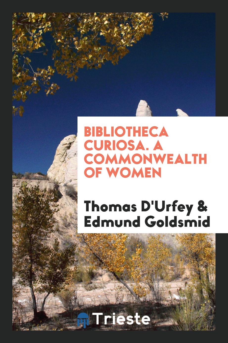 Bibliotheca Curiosa. A Commonwealth of Women