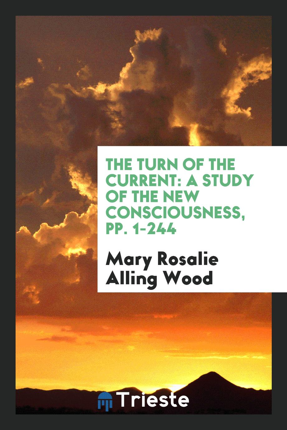 The Turn of the Current: A Study of the New Consciousness, pp. 1-244