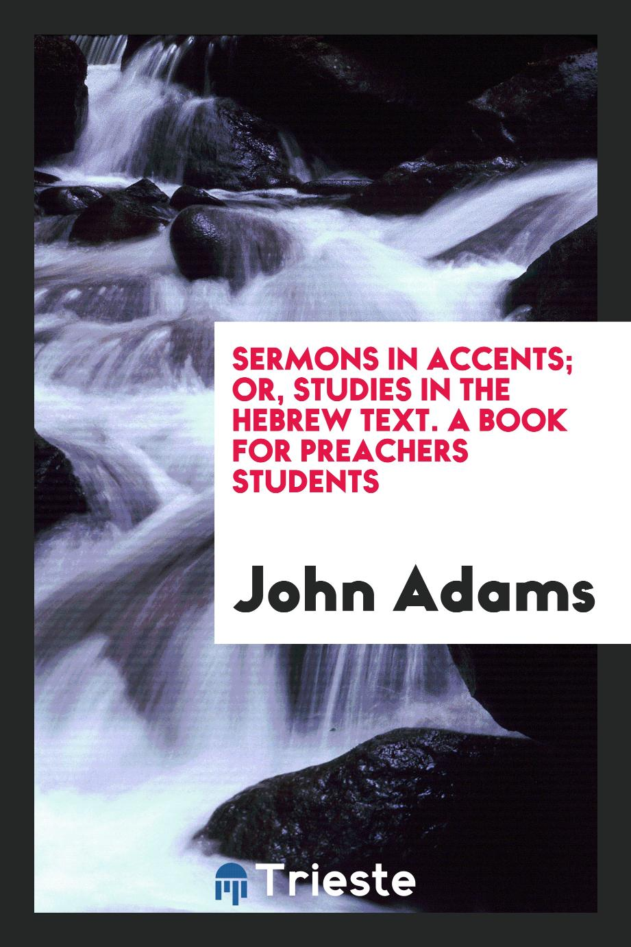 Sermons in accents; or, Studies in the Hebrew text. A book for preachers students