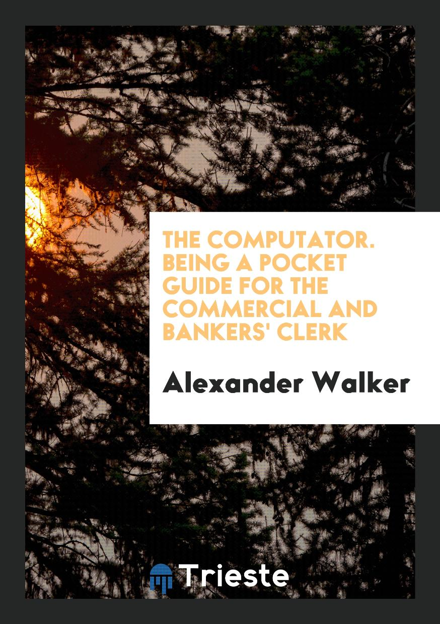 The computator. Being a pocket guide for the commercial and bankers' clerk