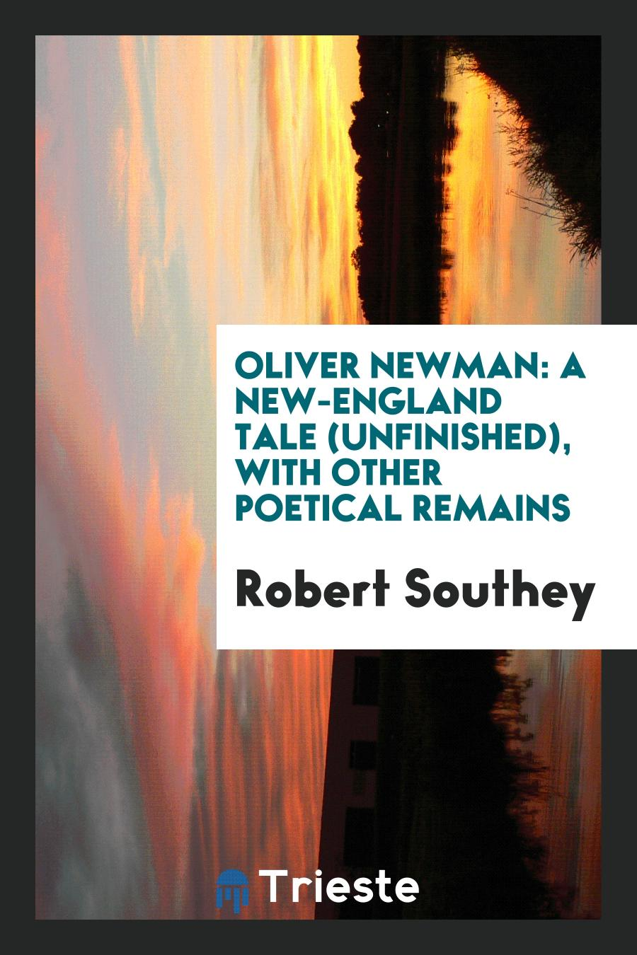 Oliver Newman: A New-England Tale (Unfinished), with Other Poetical Remains