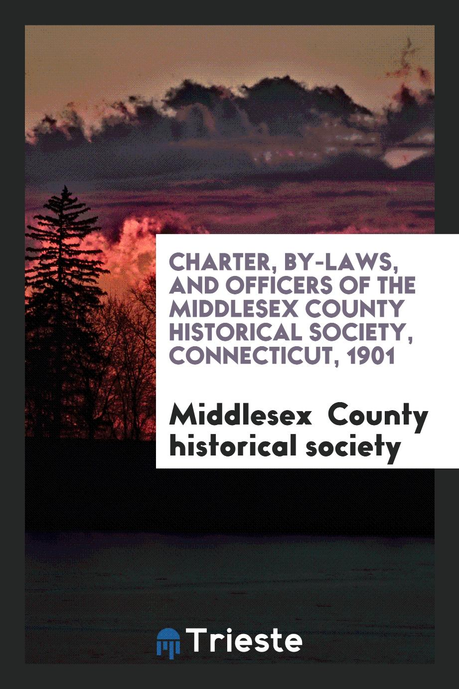 Charter, by-laws, and officers of the Middlesex county historical society, Connecticut, 1901
